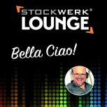 STOCKWERK LOUNGE: Bella Ciao!